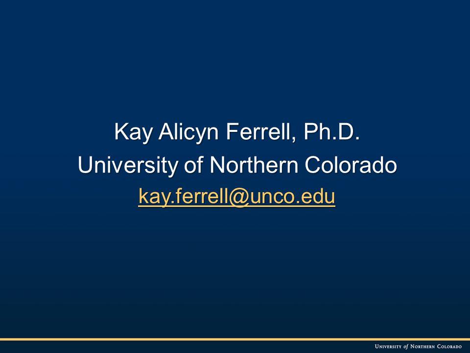 Kay Alicyn Ferrell, Ph.D. University of Northern Colorado kay.ferrell@unco.edu