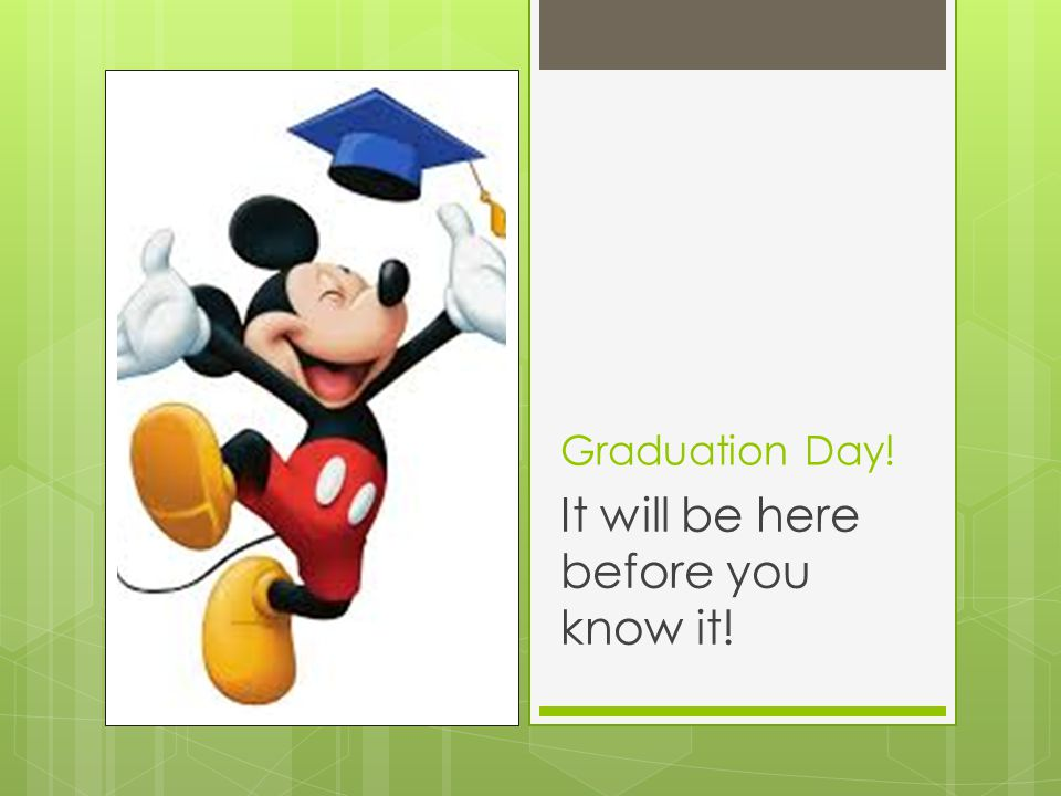 Graduation Day! It will be here before you know it!