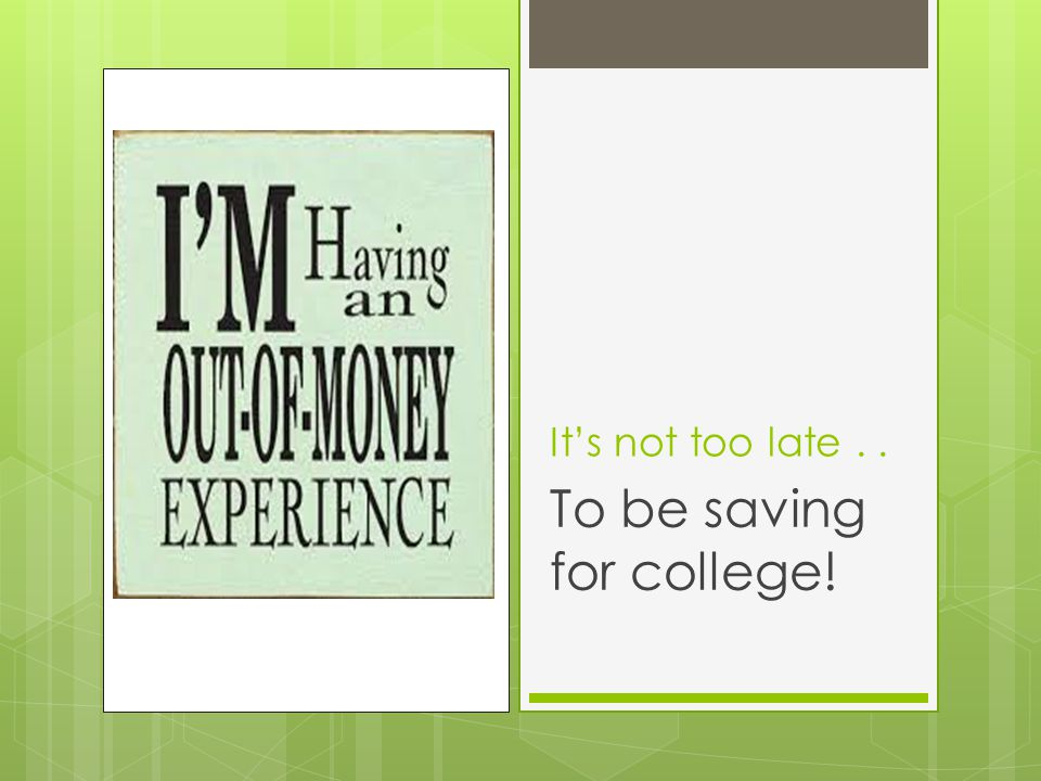 It's not too late.. To be saving for college!