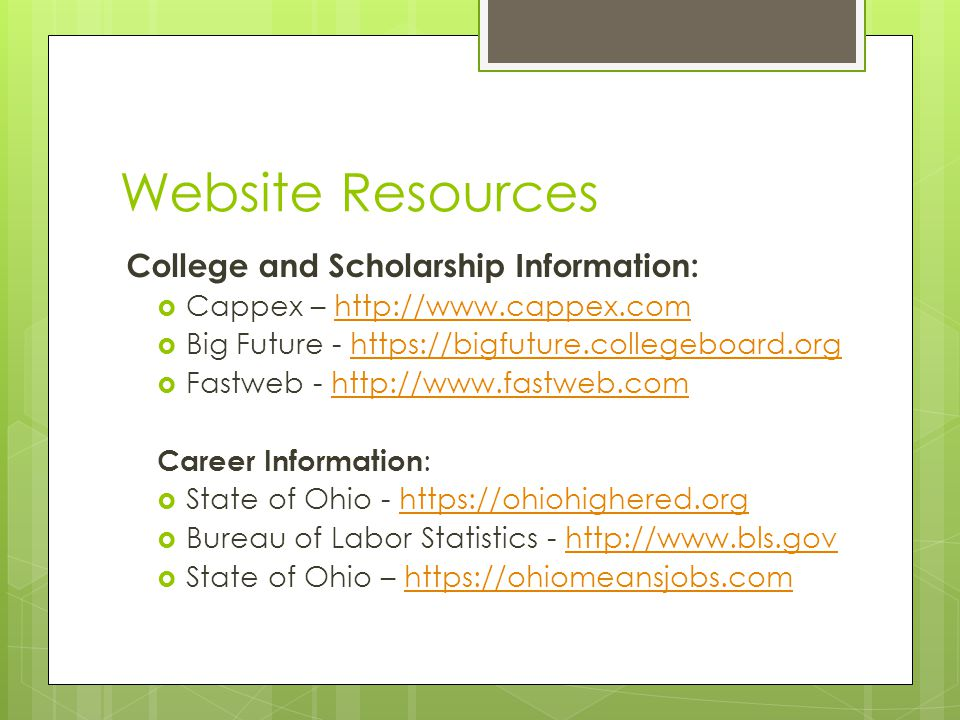 Website Resources College and Scholarship Information:  Cappex – http://www.cappex.comhttp://www.cappex.com  Big Future - https://bigfuture.collegeb