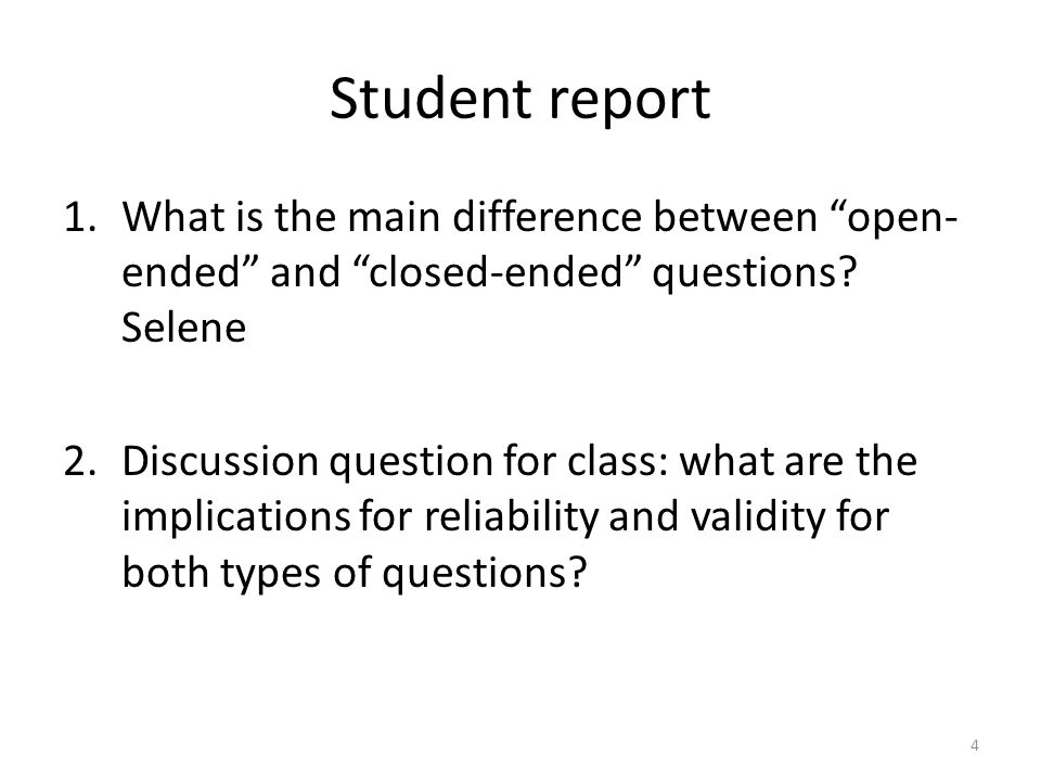"Student report 1.What is the main difference between ""open- ended"" and ""closed-ended"" questions? Selene 2.Discussion question for class: what are the"