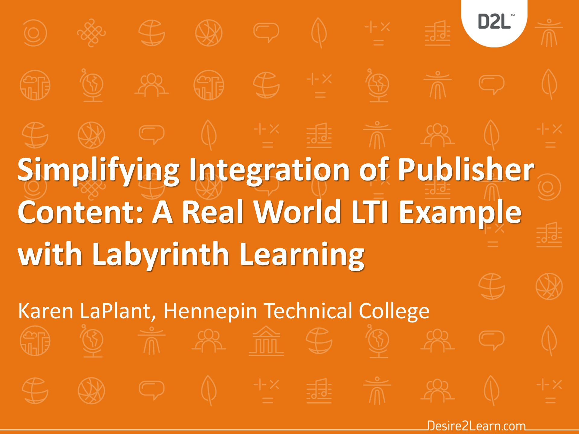 Overview Demo how easily you can integrate publisher content into a course using Labyrinth Learning s LTI 1.1 application Result is many course assessments are now automatically graded and recorded in D2L Engaged students with access to rich learning applications through their familiar D2L interface