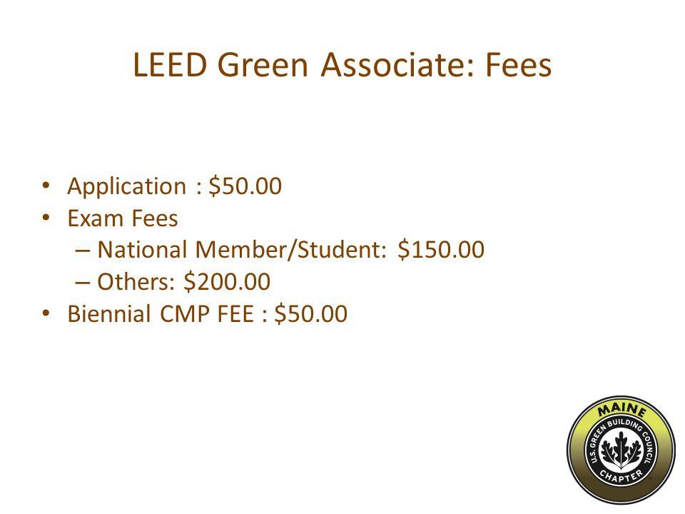 LEED Green Associate: Fees Application : $50.00 Exam Fees – National Member/Student: $150.00 – Others: $200.00 Biennial CMP FEE : $50.00