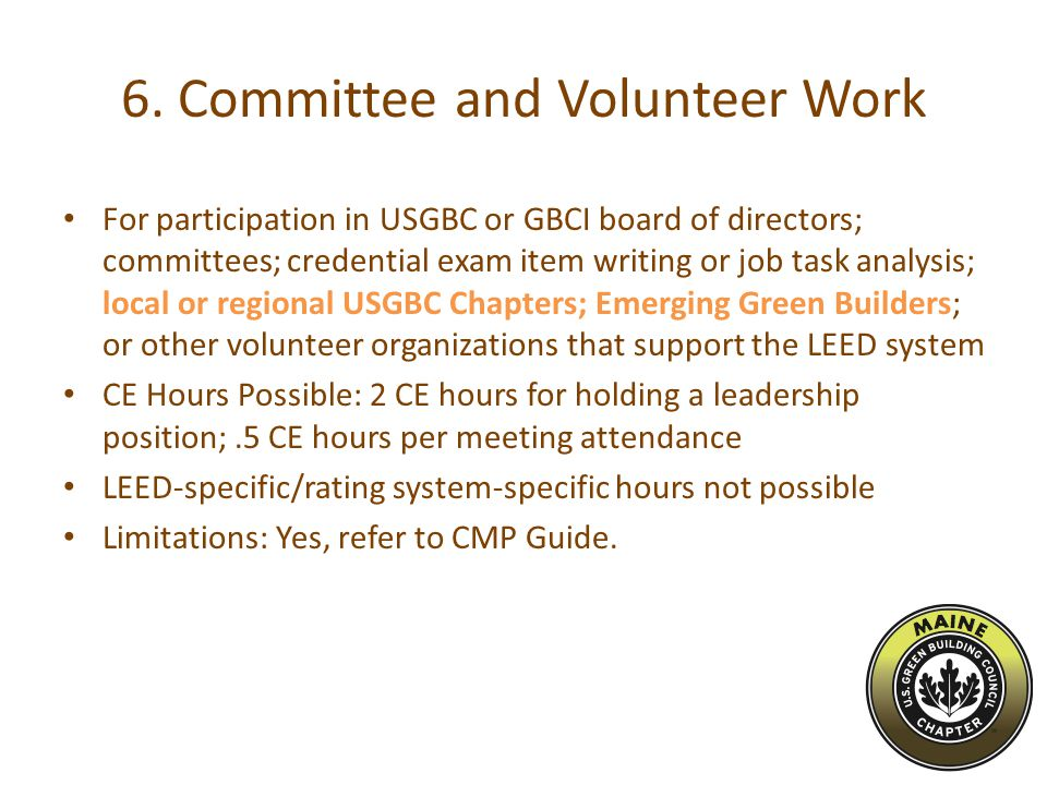 6. Committee and Volunteer Work For participation in USGBC or GBCI board of directors; committees; credential exam item writing or job task analysis;