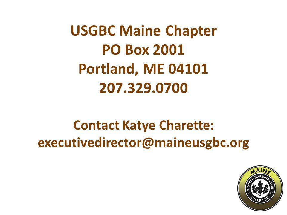 USGBC Maine Chapter PO Box 2001 Portland, ME 04101 207.329.0700 Contact Katye Charette: executivedirector@maineusgbc.org