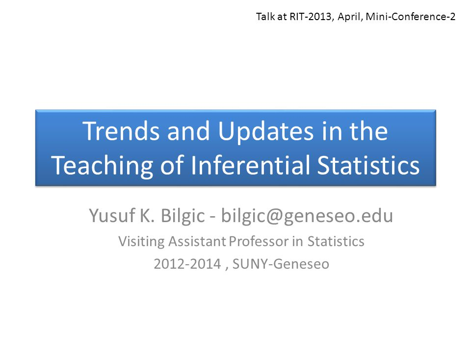 Trends and Updates in the Teaching of Inferential Statistics Yusuf K.