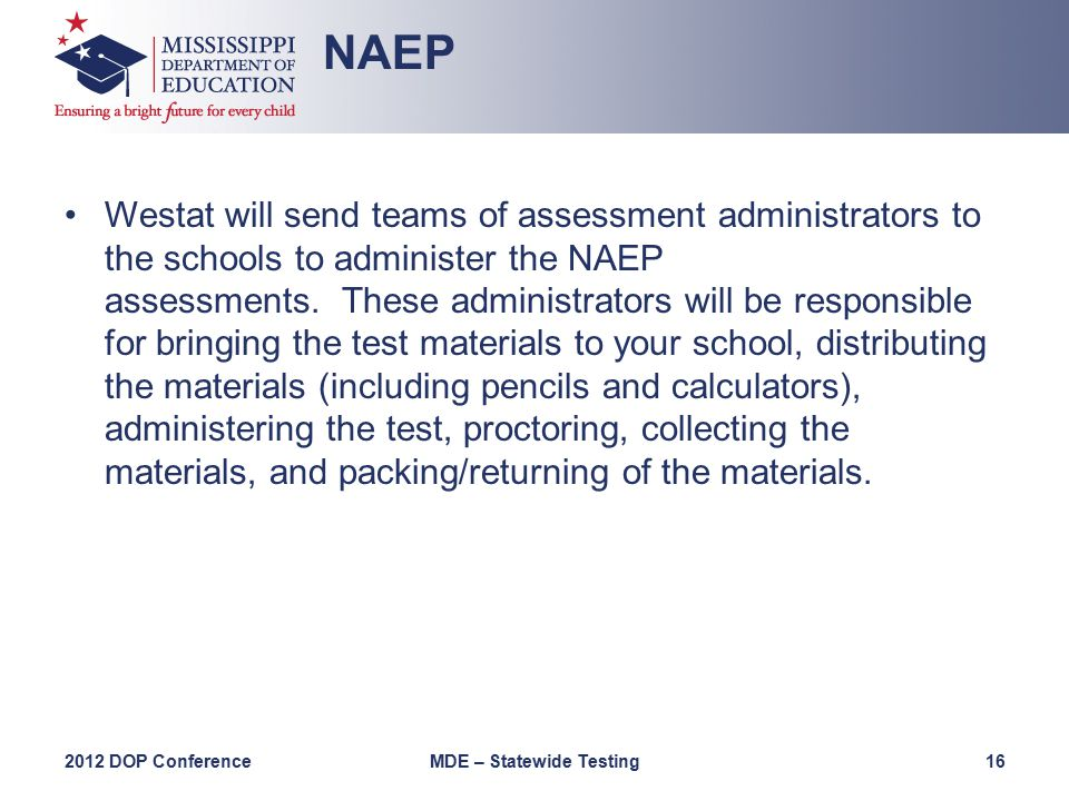 Westat will send teams of assessment administrators to the schools to administer the NAEP assessments.