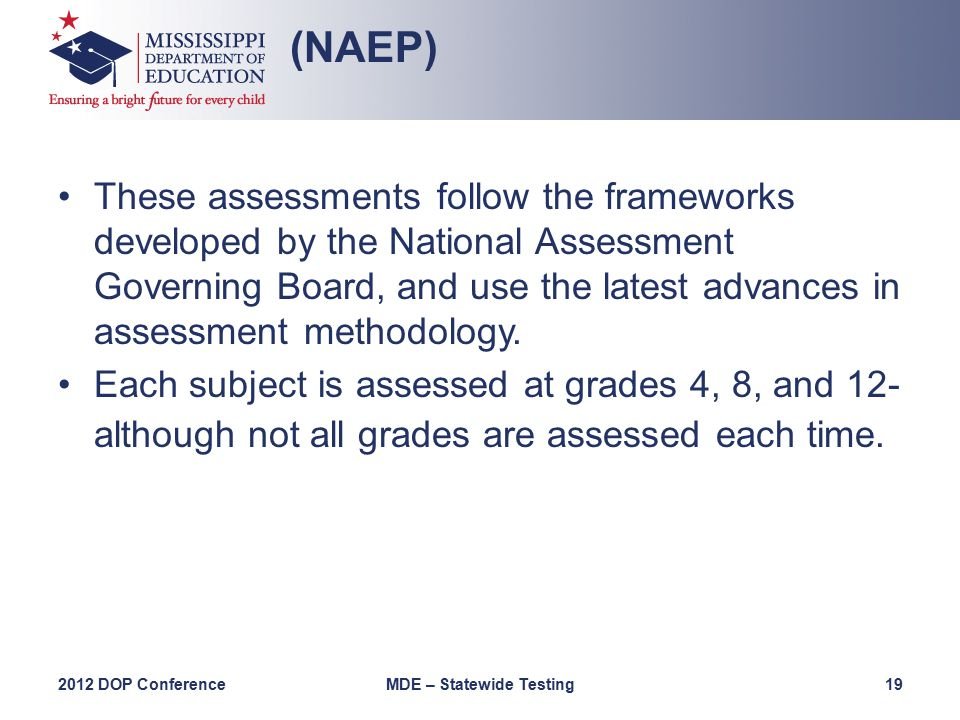 These assessments follow the frameworks developed by the National Assessment Governing Board, and use the latest advances in assessment methodology.
