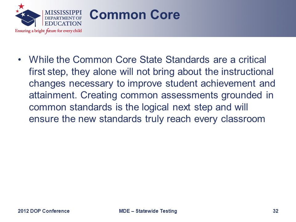 While the Common Core State Standards are a critical first step, they alone will not bring about the instructional changes necessary to improve student achievement and attainment.