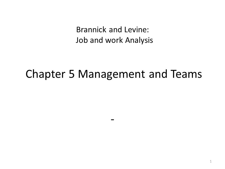 Brannick and Levine: Job and work Analysis Chapter 5 Management and Teams - 1