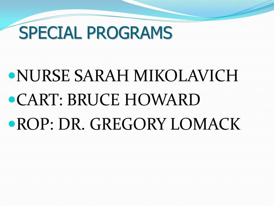 NURSE SARAH MIKOLAVICH CART: BRUCE HOWARD ROP: DR. GREGORY LOMACK SPECIAL PROGRAMS