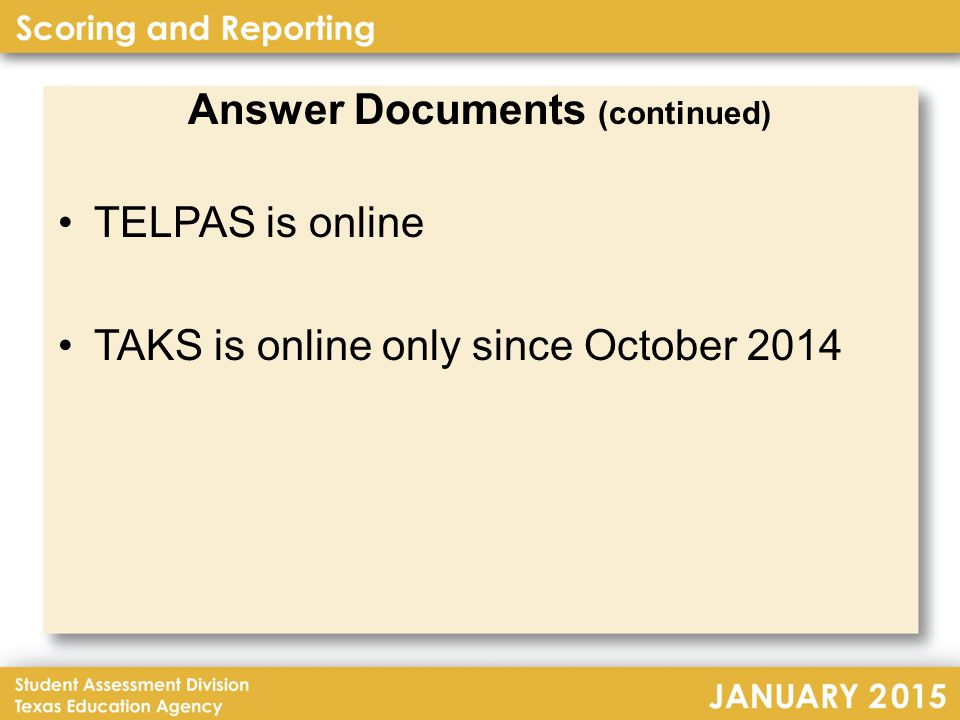 Answer Documents (continued) TELPAS is online TAKS is online only since October 2014
