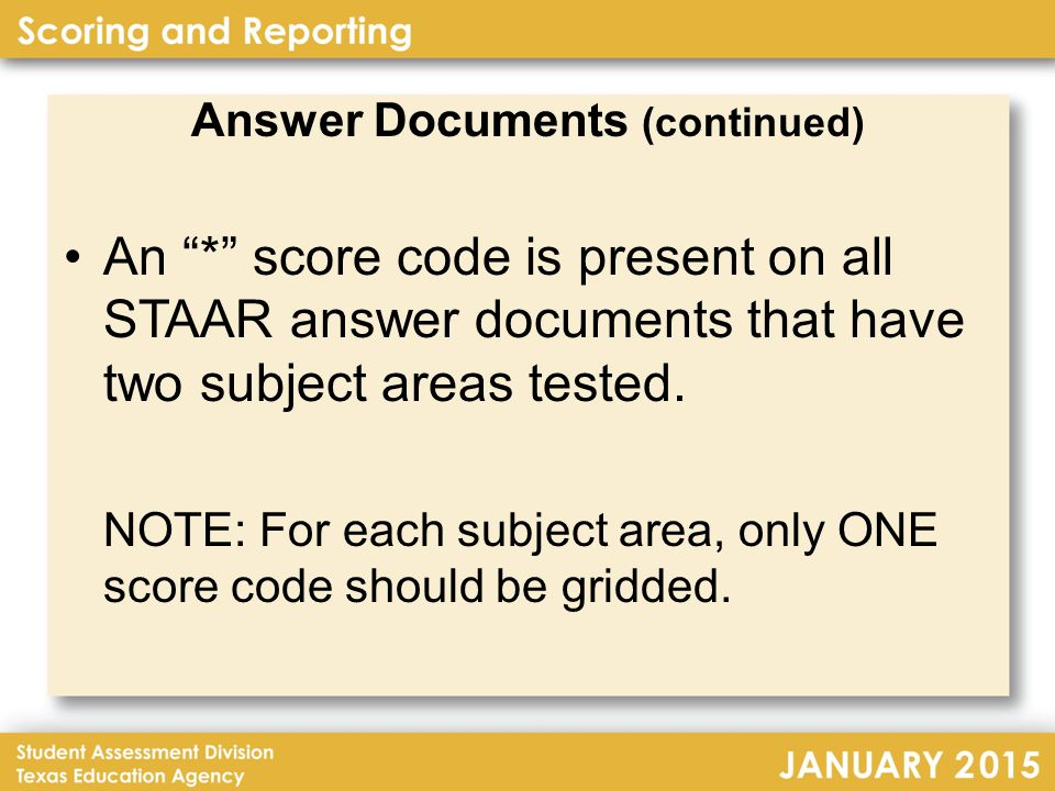 STAAR Reporting EOC and 3–8 will have separate data files/reports All reports will be provided online in PDF format STAAR, STAAR Spanish, STAAR L, STAAR A, and STAAR Alternate 2 will all be reported on the same file Changes between 2014 and 2015 are shown in italics