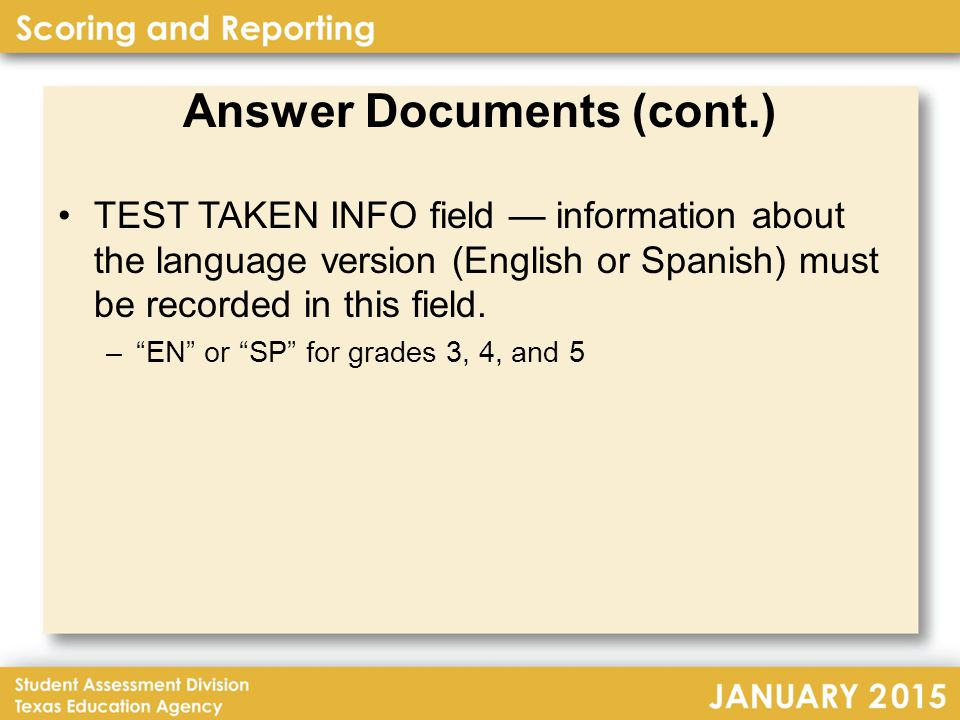 Answer Documents (cont.) TEST TAKEN INFO field — information about the language version (English or Spanish) must be recorded in this field.