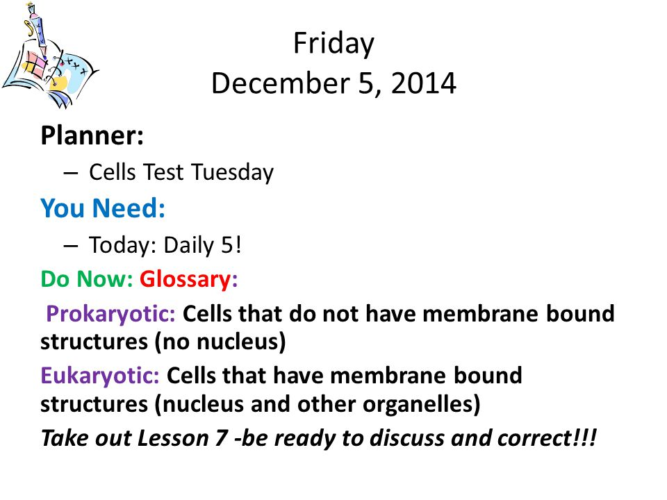 Friday December 5, 2014 Planner: – Cells Test Tuesday You Need: – Today: Daily 5.