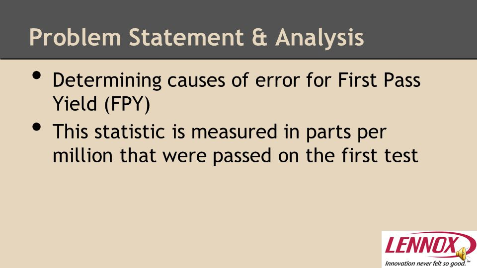 Identify The Problem Test parameters (set by monitoring functioning properties with response history) Parameters are not up-to-date for certain assembly models  New suppliers - different range of tolerance Re-analysis of model parameters is necessary due to altering of model parts that adjust their amp draw values Auto generated data (Fail - Red Column) (Pass - Green Column)