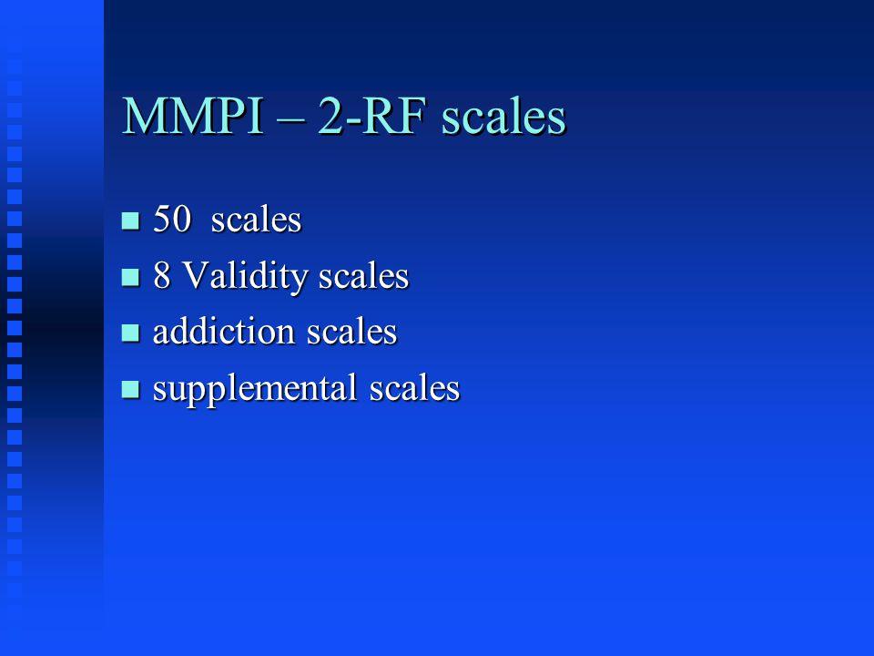 MMPI – 2-RF scales n 50 scales n 8 Validity scales n addiction scales n supplemental scales