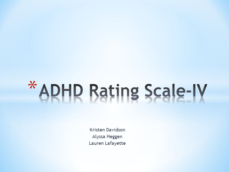 * Norm-referenced checklist measuring symptoms of ADHD * Measures both inattentive and hyperactive-impulsive type * Home and school version * 18-item questionnaire using a Likert Scale * Approximately 5 minutes to complete * The purpose….