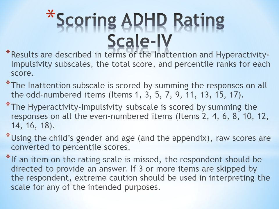 * Results are described in terms of the Inattention and Hyperactivity- Impulsivity subscales, the total score, and percentile ranks for each score.
