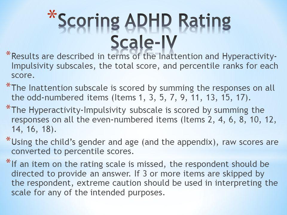 * Diagnosing ADHD/I- * Inattention subscale (teacher) ≥ 90 th percentile * Inattention subscale (parent) ≥ 93 rd percentile * Hyperactivity-Impulsivity subscale (teacher) ≤ 85 th percentile * Ruling out ADHD/I * Inattention subscale (teacher) < 80 th percentile * Inattention subscale (parent) < 85 th percentile * Diagnosing ADHD/COM * Inattention subscale (teacher) ≥ 90 th percentile * Inattention subscale (parent) ≥ 93 rd percentile * Hyperactivity-Impulsivity subscale (teacher) ≥ 98 th percentile * Ruling our ADHD/COM * Inattention subscale (teacher) < 80 th percentile * Inattention subscale (parent) < 85 th percentile * Hyperactivity-Impulsivity subscale (teacher) < 85 th percentile