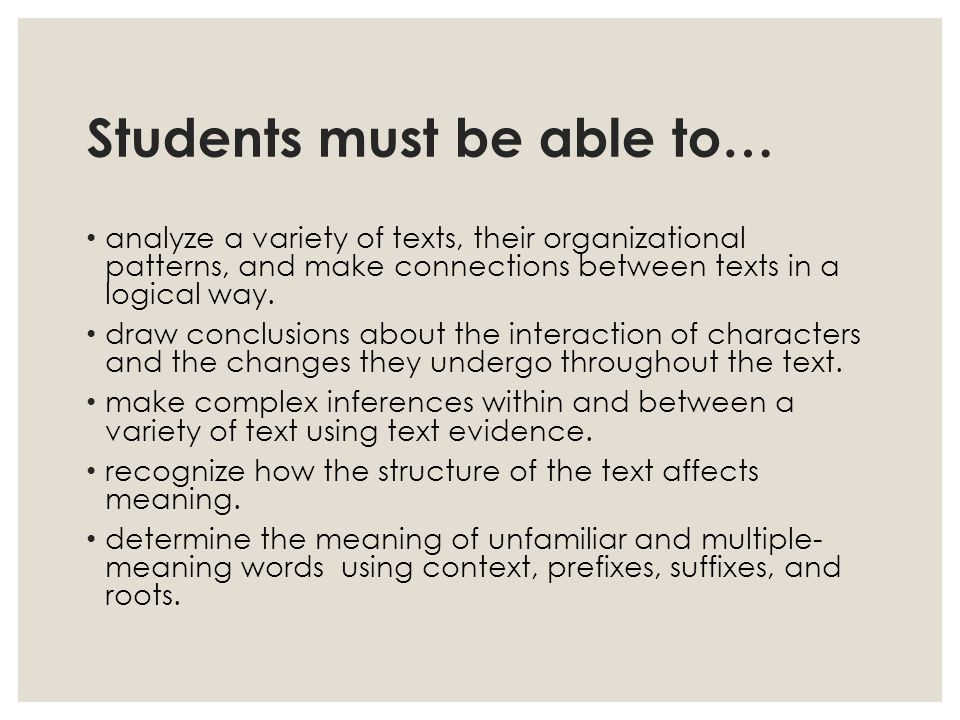 Students must be able to… analyze a variety of texts, their organizational patterns, and make connections between texts in a logical way.