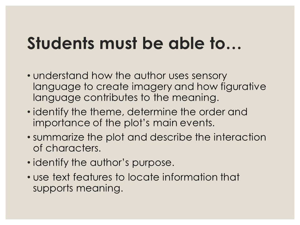 Students must be able to… understand how the author uses sensory language to create imagery and how figurative language contributes to the meaning.