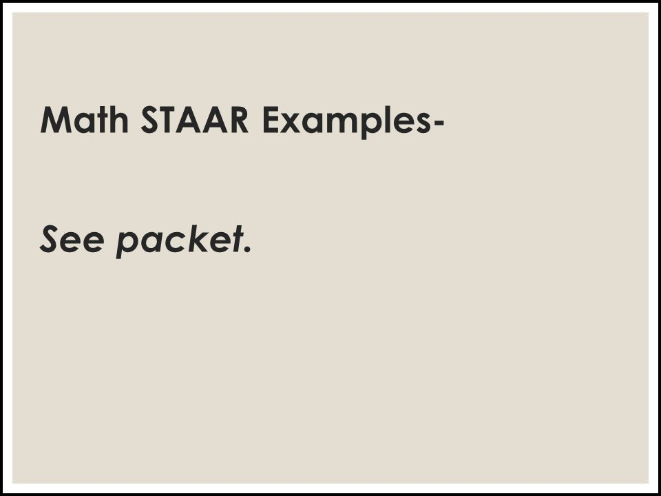 Math STAAR Examples- See packet.