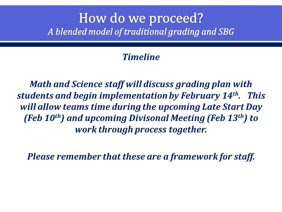 Timeline Math and Science staff will discuss grading plan with students and begin implementation by February 14 th.