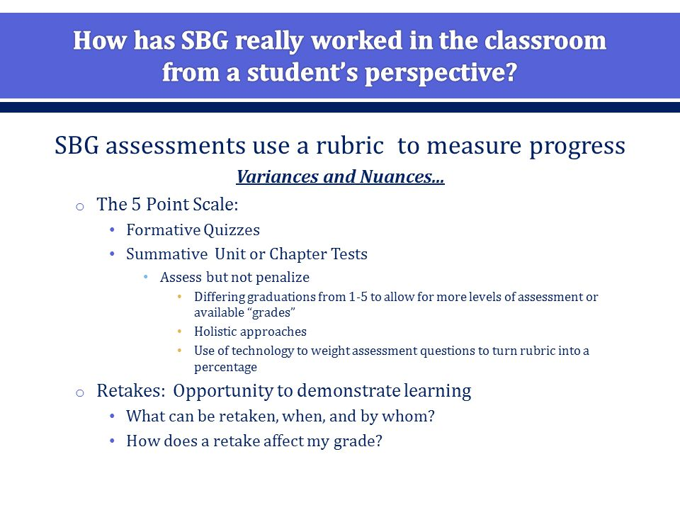 SBG assessments use a rubric to measure progress Variances and Nuances...