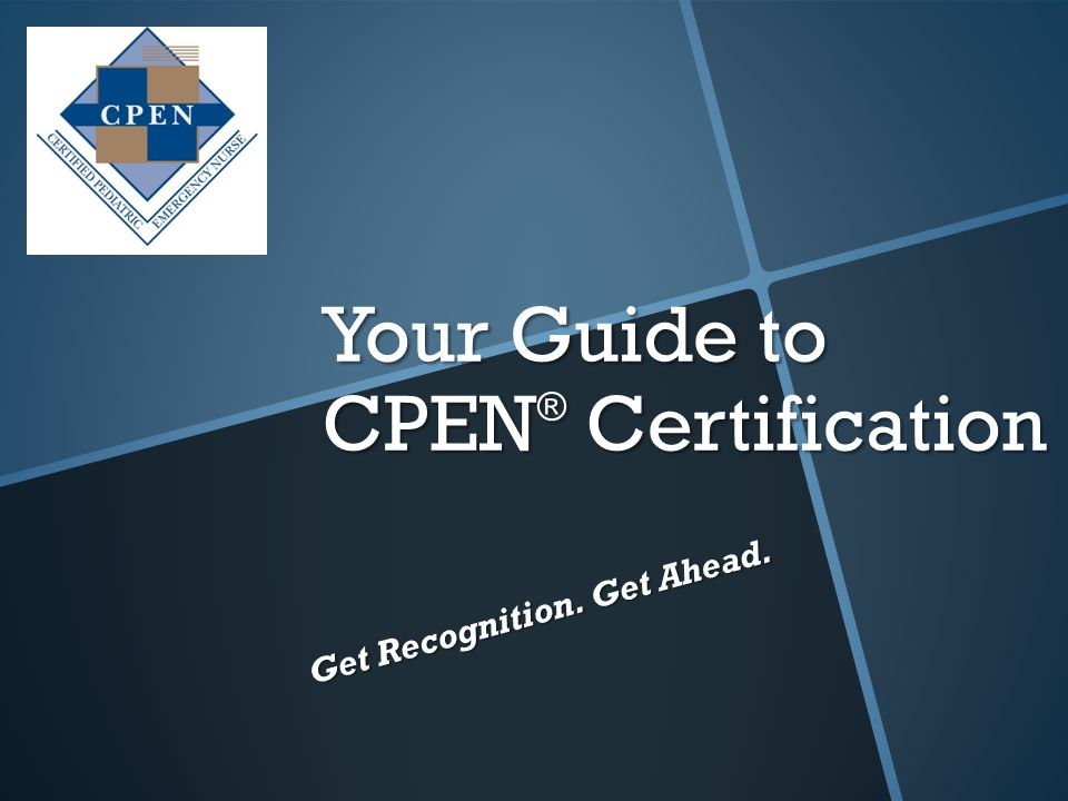 Your Guide to CPEN ® Certification Get Recognition. Get Ahead.