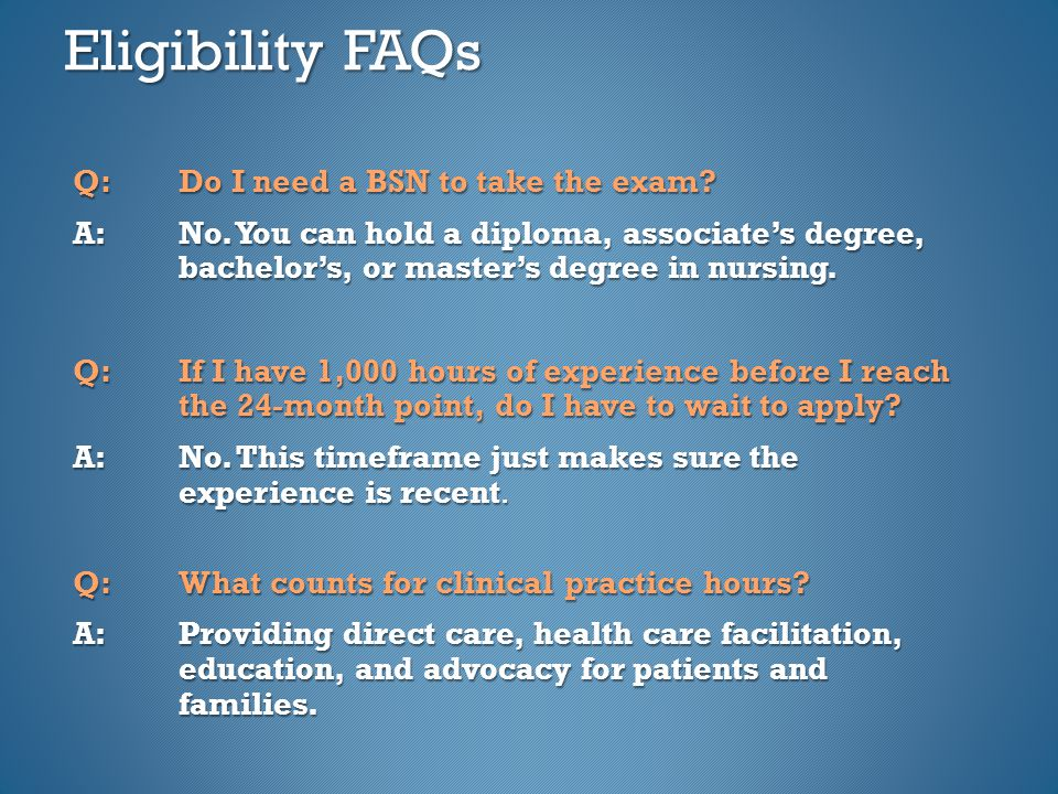 Eligibility FAQs Q: Do I need a BSN to take the exam.