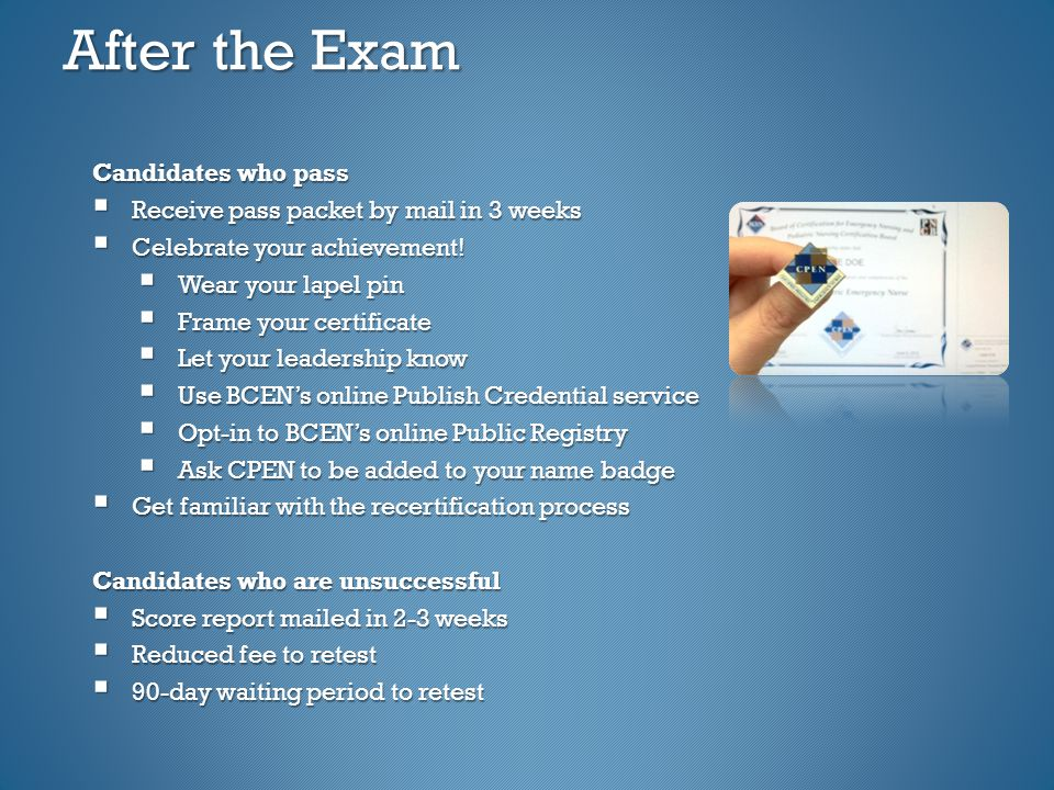 After the Exam Candidates who pass  Receive pass packet by mail in 3 weeks  Celebrate your achievement.