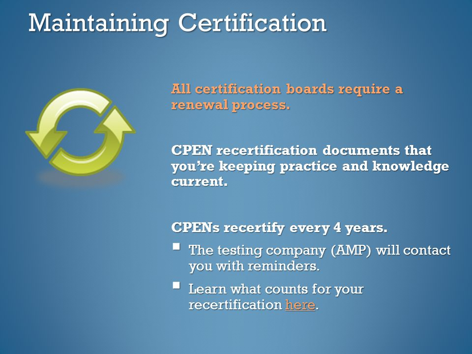 Maintaining Certification All certification boards require a renewal process.