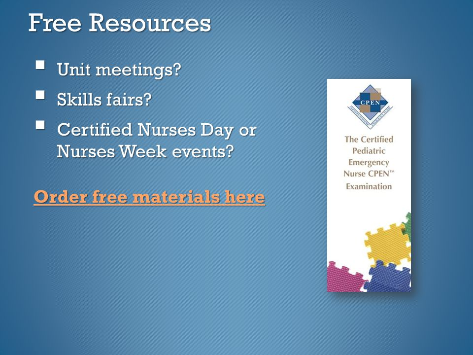 Free Resources  Unit meetings.  Skills fairs.  Certified Nurses Day or Nurses Week events.