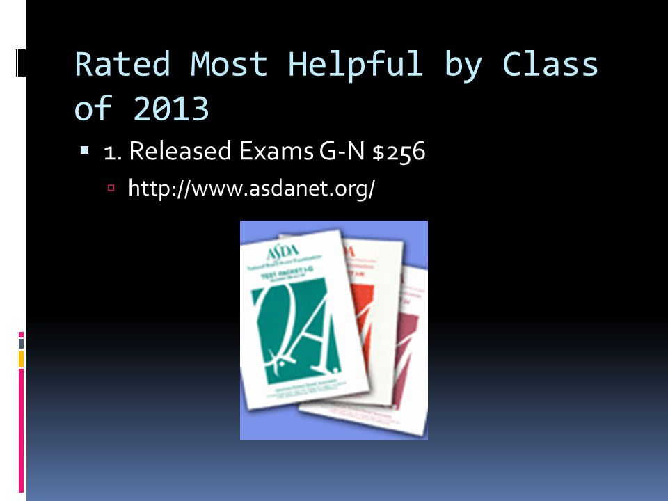 Rated Most Helpful by Class of 2013  1. Released Exams G-N $256  http://www.asdanet.org/