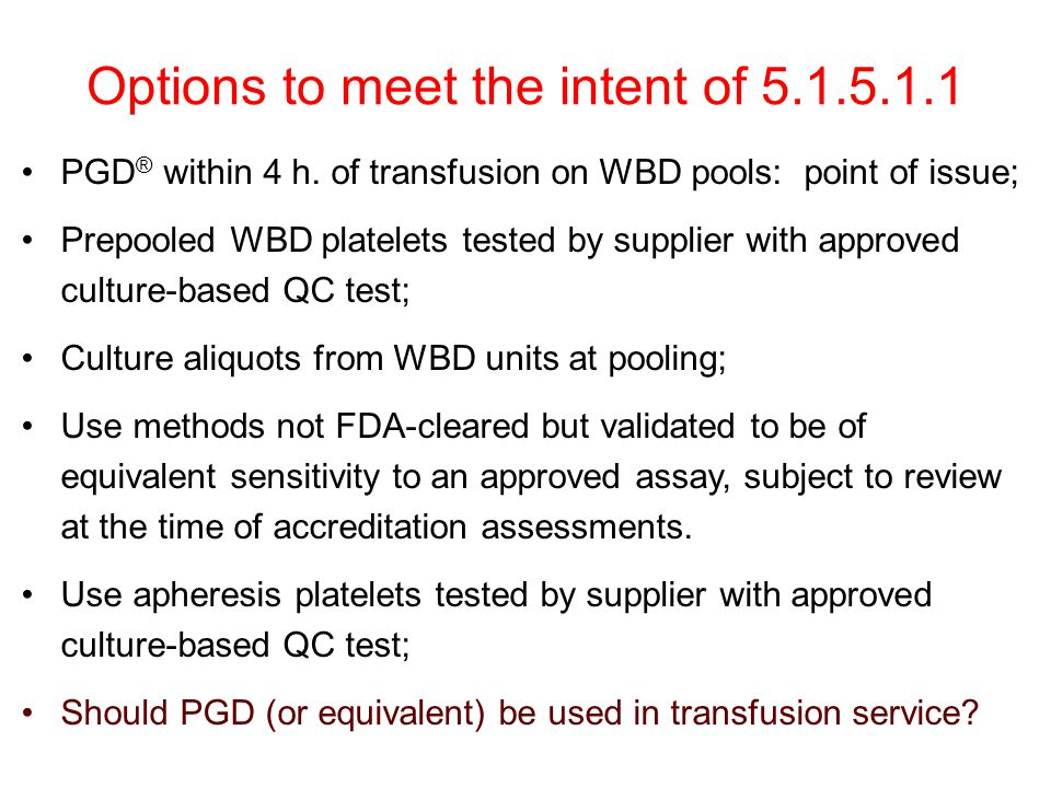 Options to meet the intent of 5.1.5.1.1 PGD ® within 4 h. of transfusion on WBD pools: point of issue; Prepooled WBD platelets tested by supplier with