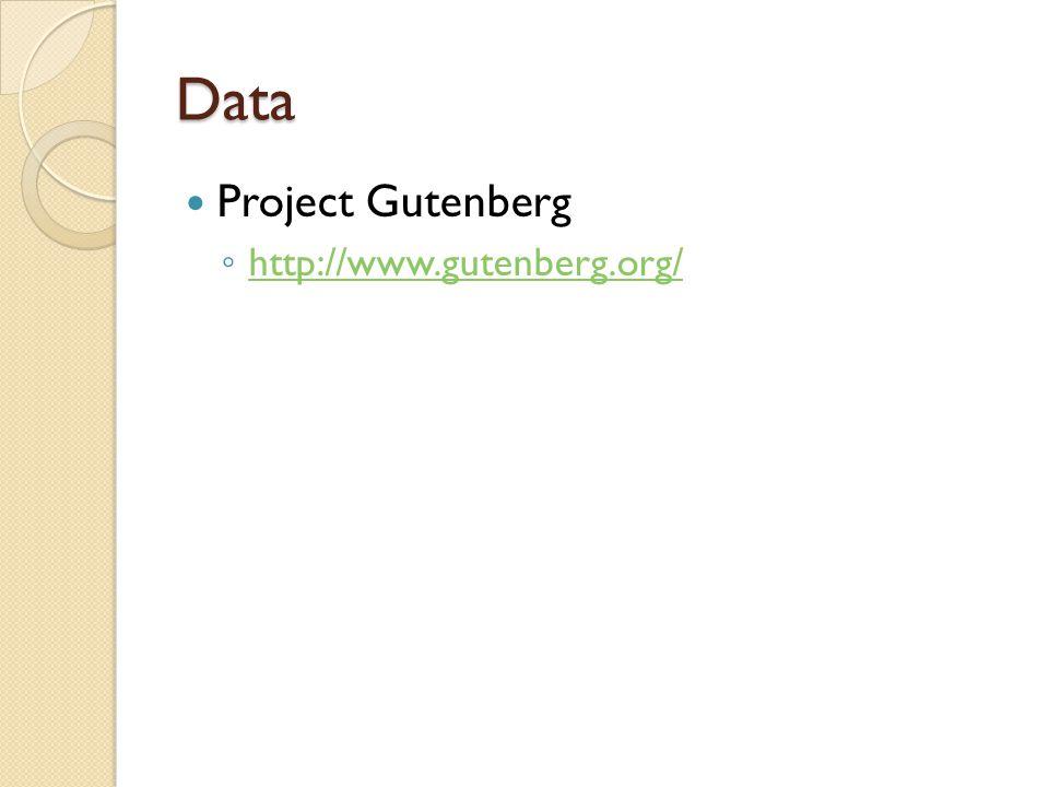 Data Project Gutenberg ◦ http://www.gutenberg.org/ http://www.gutenberg.org/