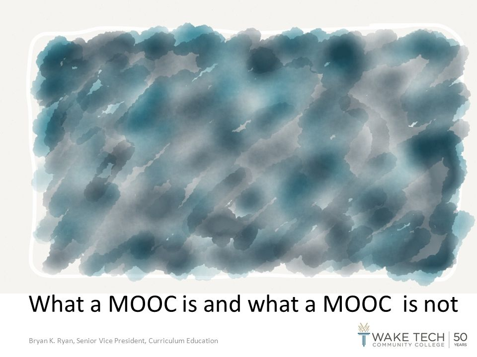 What a MOOC is and what a MOOC is not Bryan K. Ryan, Senior Vice President, Curriculum Education