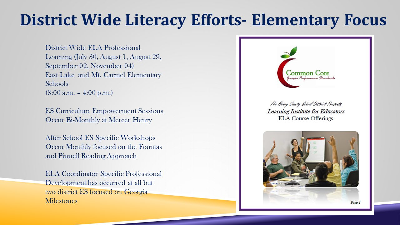District Wide Literacy Efforts- Elementary Focus District Wide ELA Professional Learning (July 30, August 1, August 29, September 02, November 04) East Lake and Mt.