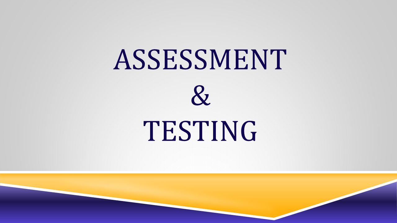 ASSESSMENT & TESTING
