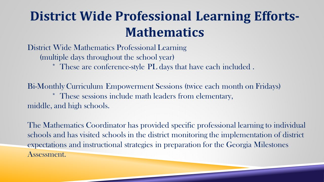 District Wide Professional Learning Efforts- Mathematics District Wide Mathematics Professional Learning (multiple days throughout the school year) * These are conference-style PL days that have each included.