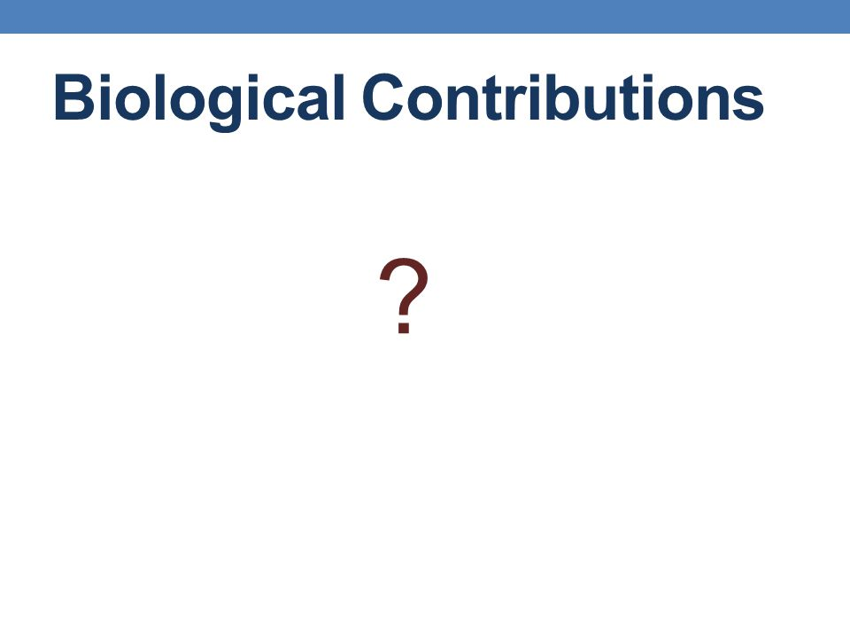 Biological Contributions ?