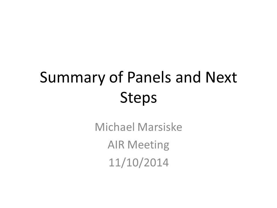 Summary of Panels and Next Steps Michael Marsiske AIR Meeting 11/10/2014