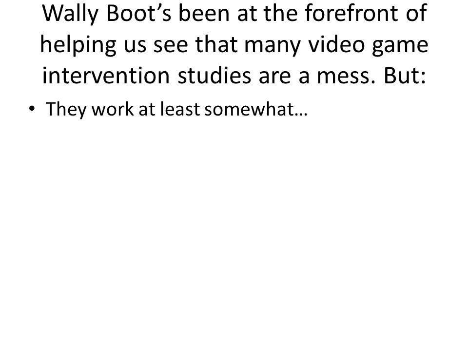 Wally Boot's been at the forefront of helping us see that many video game intervention studies are a mess.