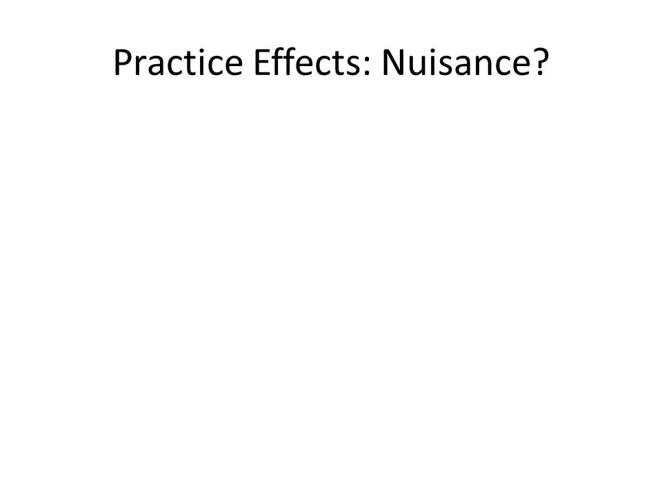 Practice Effects: Nuisance