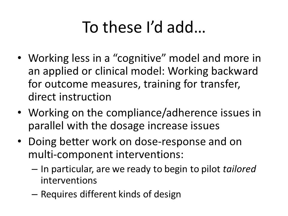 "To these I'd add… Working less in a ""cognitive"" model and more in an applied or clinical model: Working backward for outcome measures, training for tr"