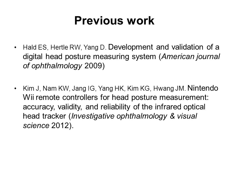 Previous work Hald ES, Hertle RW, Yang D. Development and validation of a digital head posture measuring system (American journal of ophthalmology 200