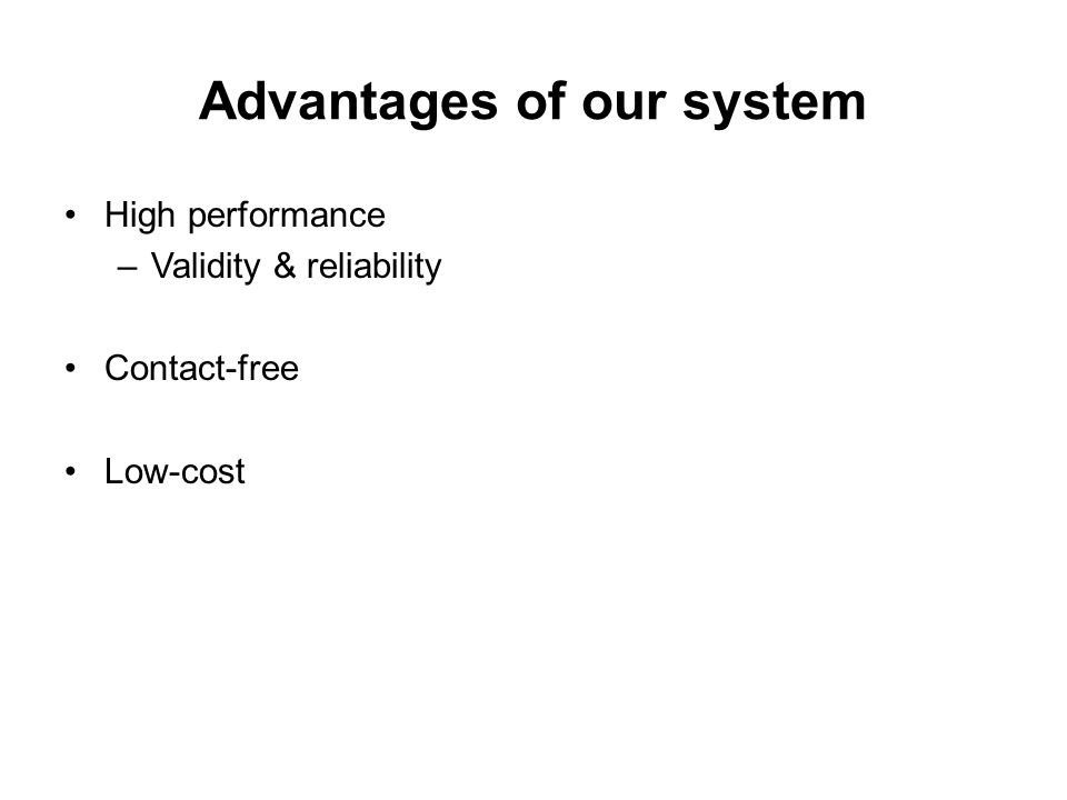 Advantages of our system High performance –Validity & reliability Contact-free Low-cost
