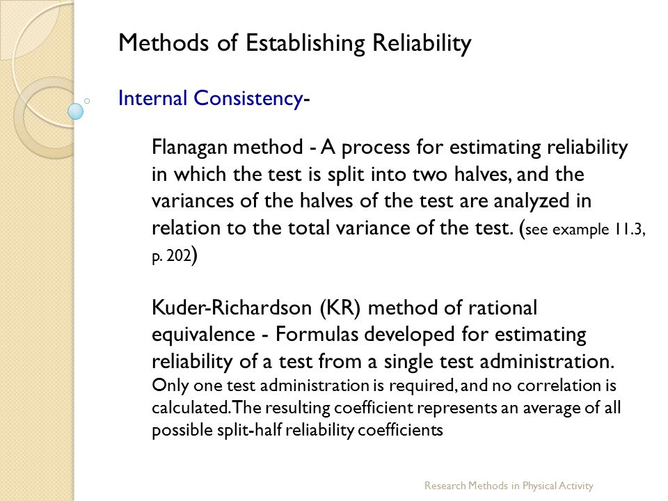 Research Methods in Physical Activity Methods of Establishing Reliability Internal Consistency- Flanagan method - A process for estimating reliability