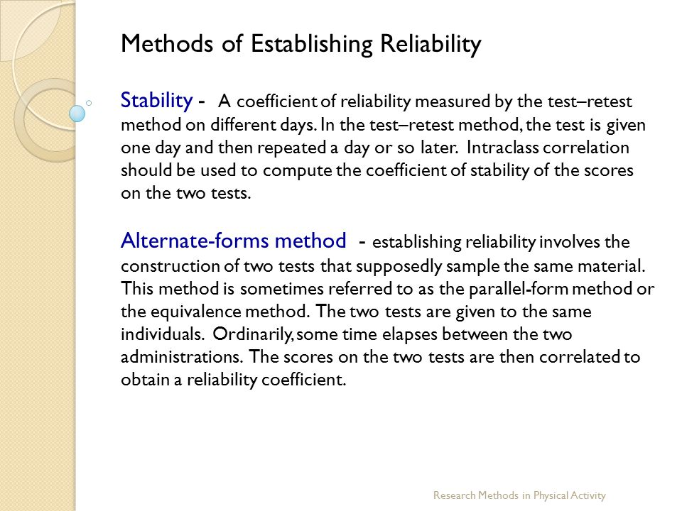 Research Methods in Physical Activity Methods of Establishing Reliability Stability - A coefficient of reliability measured by the test–retest method
